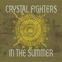 crystal fighters – in the summer